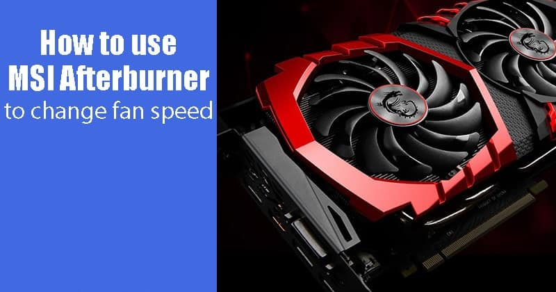 How to Use MSI Afterburner – Detailed Guide