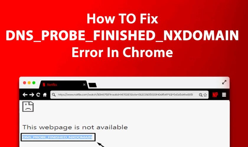 Fix DNS PROBE FINISHED NXDOMAIN Error in Chrome