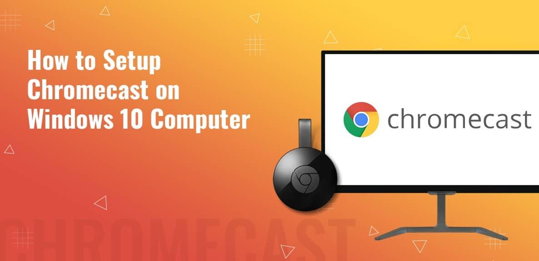 How to Quickly Setup Chromecast on Windows 10 Computer